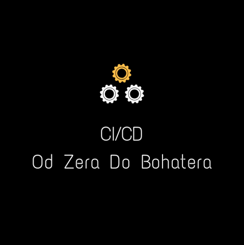 CI/CD Od Zera Do Bohatera