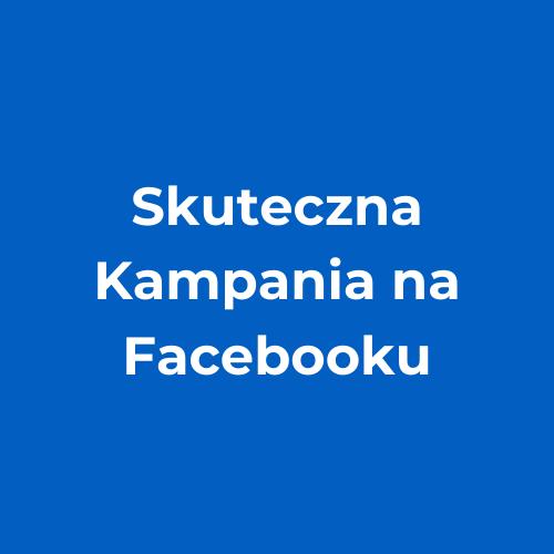 Skuteczna Kampania na Facebooku