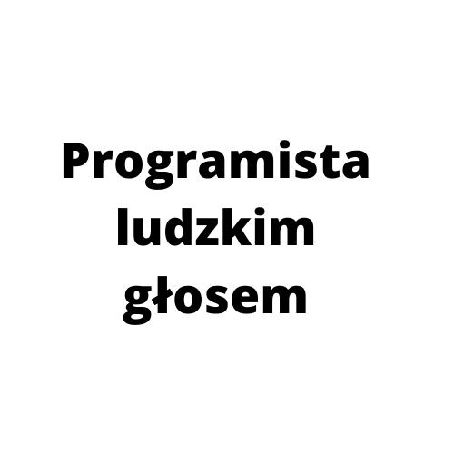 Programista ludzkim głosem