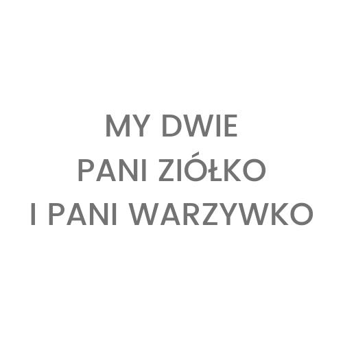 My dwie - Pani Ziółko i Pani Warzywko