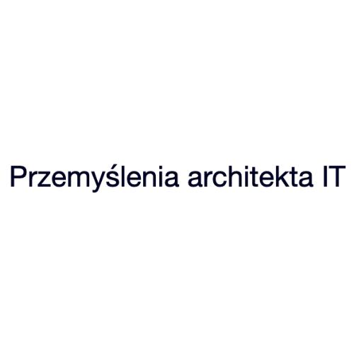 Przemyślenia architekta IT