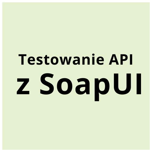 Testowanie API z SoapUI